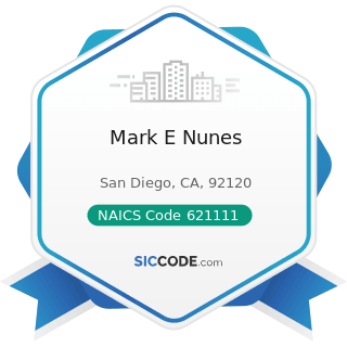 Mark E Nunes - NAICS Code 621111 - Offices of Physicians (except Mental Health Specialists)