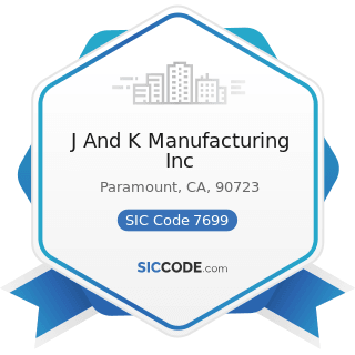 J And K Manufacturing Inc - SIC Code 7699 - Repair Shops and Related Services, Not Elsewhere...