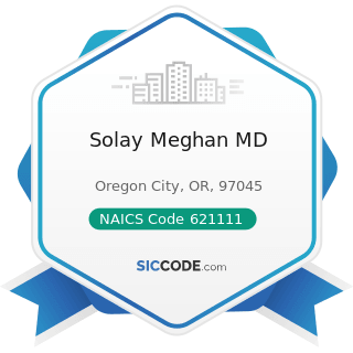 Solay Meghan MD - NAICS Code 621111 - Offices of Physicians (except Mental Health Specialists)