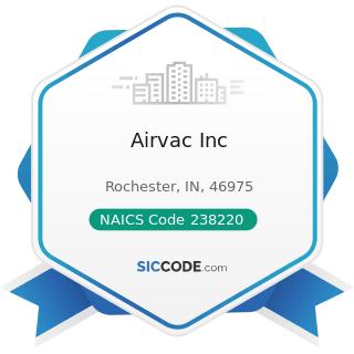 Airvac Inc - NAICS Code 238220 - Plumbing, Heating, and Air-Conditioning Contractors