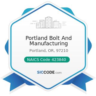 Portland Bolt And Manufacturing - NAICS Code 423840 - Industrial Supplies Merchant Wholesalers