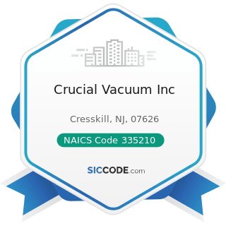 Crucial Vacuum Inc - NAICS Code 335210 - Small Electrical Appliance Manufacturing