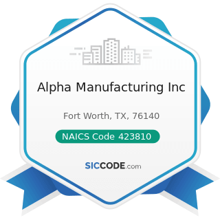 Alpha Manufacturing Inc - NAICS Code 423810 - Construction and Mining (except Oil Well)...