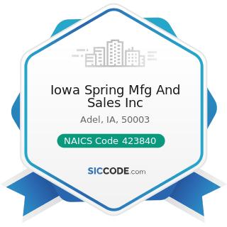 Iowa Spring Mfg And Sales Inc - NAICS Code 423840 - Industrial Supplies Merchant Wholesalers