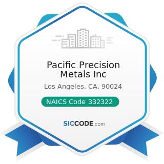 Pacific Precision Metals Inc - NAICS Code 332322 - Sheet Metal Work Manufacturing