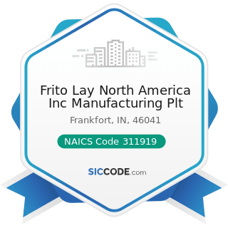 Frito Lay North America Inc Manufacturing Plt - NAICS Code 311919 - Other Snack Food...