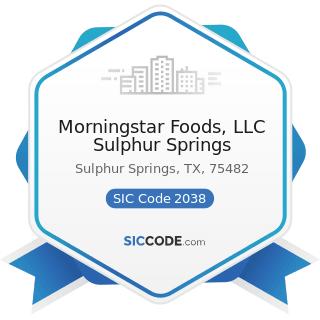 Morningstar Foods, LLC Sulphur Springs - SIC Code 2038 - Frozen Specialties, Not Elsewhere...