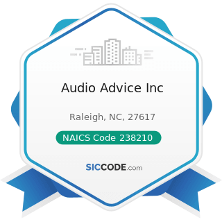 Audio Advice Inc - NAICS Code 238210 - Electrical Contractors and Other Wiring Installation...