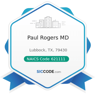Paul Rogers MD - NAICS Code 621111 - Offices of Physicians (except Mental Health Specialists)