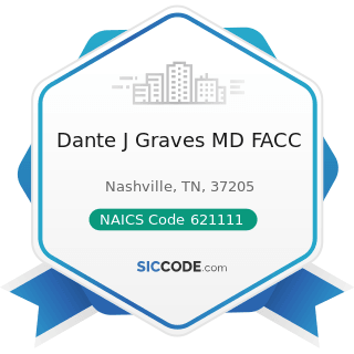 Dante J Graves MD FACC - NAICS Code 621111 - Offices of Physicians (except Mental Health...