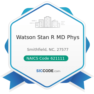Watson Stan R MD Phys - NAICS Code 621111 - Offices of Physicians (except Mental Health...