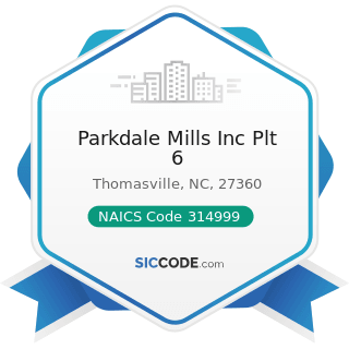 Parkdale Mills Inc Plt 6 - NAICS Code 314999 - All Other Miscellaneous Textile Product Mills