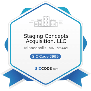 Staging Concepts Acquisition, LLC - SIC Code 3999 - Manufacturing Industries, Not Elsewhere...