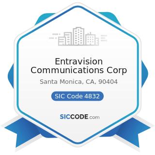 Entravision Communications Corp - SIC Code 4832 - Radio Broadcasting Stations