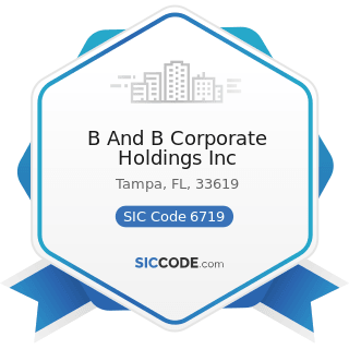 B And B Corporate Holdings Inc - SIC Code 6719 - Offices of Holding Companies, Not Elsewhere...