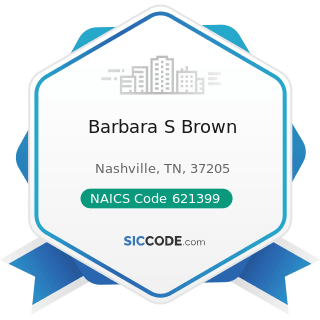 Barbara S Brown - NAICS Code 621399 - Offices of All Other Miscellaneous Health Practitioners