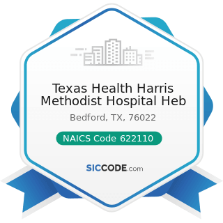 Texas Health Harris Methodist Hospital Heb - NAICS Code 622110 - General Medical and Surgical...