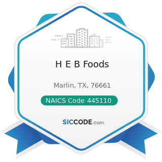 H E B Foods - NAICS Code 445110 - Supermarkets and Other Grocery (except Convenience) Stores