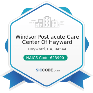 Windsor Post acute Care Center Of Hayward - NAICS Code 623990 - Other Residential Care Facilities