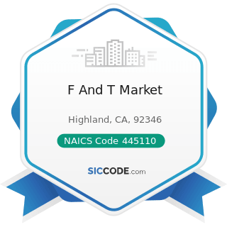F And T Market - NAICS Code 445110 - Supermarkets and Other Grocery (except Convenience) Stores