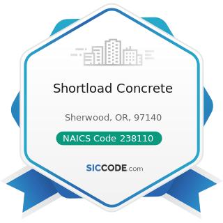 Shortload Concrete - NAICS Code 238110 - Poured Concrete Foundation and Structure Contractors