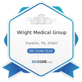 Wright Medical Group - SIC Code 5122 - Drugs, Drug Proprietaries, and Druggists' Sundries