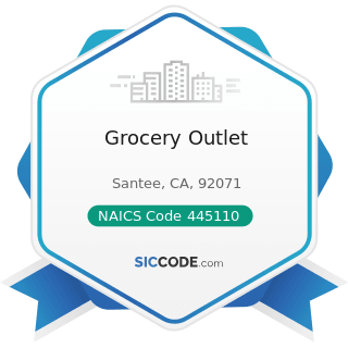 Grocery Outlet - NAICS Code 445110 - Supermarkets and Other Grocery (except Convenience) Stores