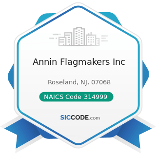 Annin Flagmakers Inc - NAICS Code 314999 - All Other Miscellaneous Textile Product Mills