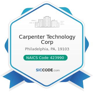Carpenter Technology Corp - NAICS Code 423990 - Other Miscellaneous Durable Goods Merchant...