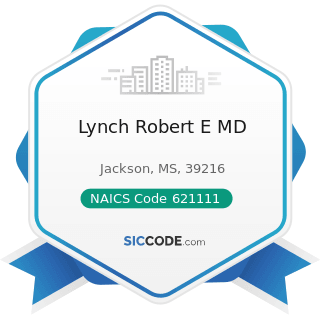 Lynch Robert E MD - NAICS Code 621111 - Offices of Physicians (except Mental Health Specialists)