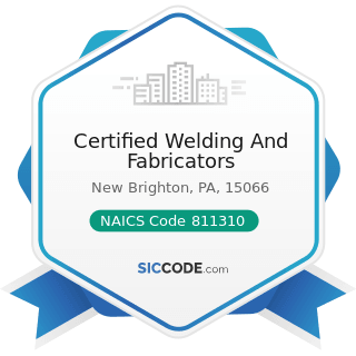Certified Welding And Fabricators - NAICS Code 811310 - Commercial and Industrial Machinery and...