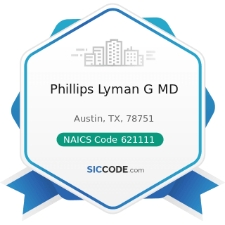 Phillips Lyman G MD - NAICS Code 621111 - Offices of Physicians (except Mental Health...