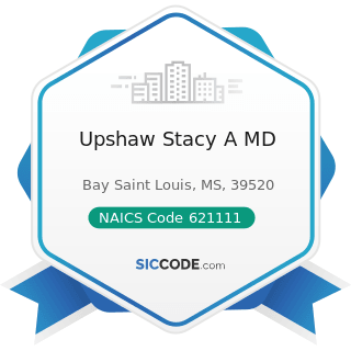 Upshaw Stacy A MD - NAICS Code 621111 - Offices of Physicians (except Mental Health Specialists)