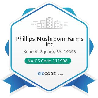 Phillips Mushroom Farms Inc - NAICS Code 111998 - All Other Miscellaneous Crop Farming
