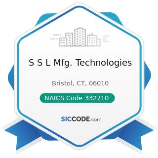 S S L Mfg. Technologies - NAICS Code 332710 - Machine Shops