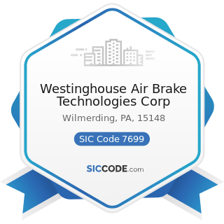 Westinghouse Air Brake Technologies Corp - SIC Code 7699 - Repair Shops and Related Services,...