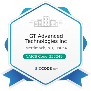 GT Advanced Technologies Inc - NAICS Code 333249 - Other Industrial Machinery Manufacturing