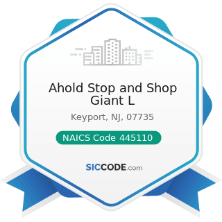 Ahold Stop and Shop Giant L - NAICS Code 445110 - Supermarkets and Other Grocery (except...