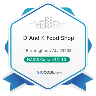 D And K Food Shop - NAICS Code 445110 - Supermarkets and Other Grocery (except Convenience)...