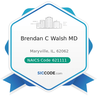Brendan C Walsh MD - NAICS Code 621111 - Offices of Physicians (except Mental Health Specialists)