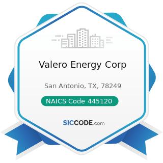 Valero Energy Corp - NAICS Code 445120 - Convenience Stores