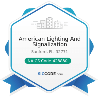 American Lighting And Signalization - NAICS Code 423830 - Industrial Machinery and Equipment...