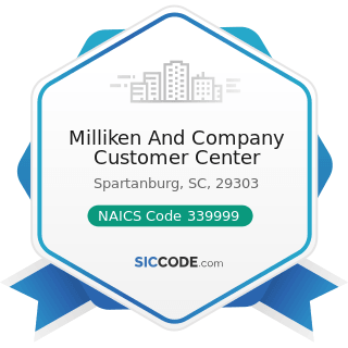 Milliken And Company Customer Center - NAICS Code 339999 - All Other Miscellaneous Manufacturing