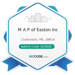 M A P of Easton Inc - NAICS Code 423840 - Industrial Supplies Merchant Wholesalers