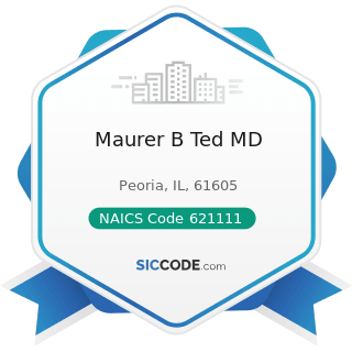 Maurer B Ted MD - NAICS Code 621111 - Offices of Physicians (except Mental Health Specialists)