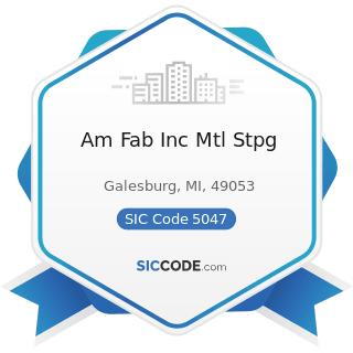 Am Fab Inc Mtl Stpg - SIC Code 5047 - Medical, Dental, and Hospital Equipment and Supplies