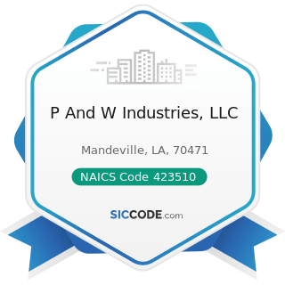 P And W Industries, LLC - NAICS Code 423510 - Metal Service Centers and Other Metal Merchant...
