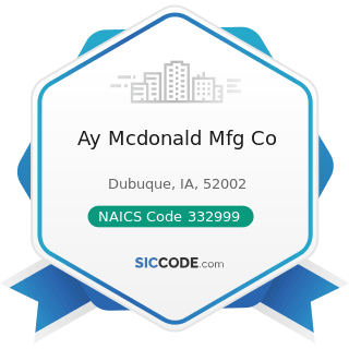 Ay Mcdonald Mfg Co - NAICS Code 332999 - All Other Miscellaneous Fabricated Metal Product...
