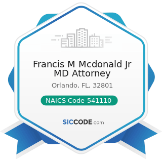 Francis M Mcdonald Jr MD Attorney - NAICS Code 541110 - Offices of Lawyers