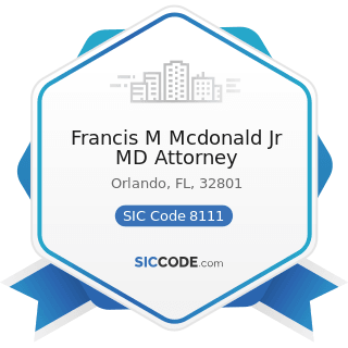 Francis M Mcdonald Jr MD Attorney - SIC Code 8111 - Legal Services